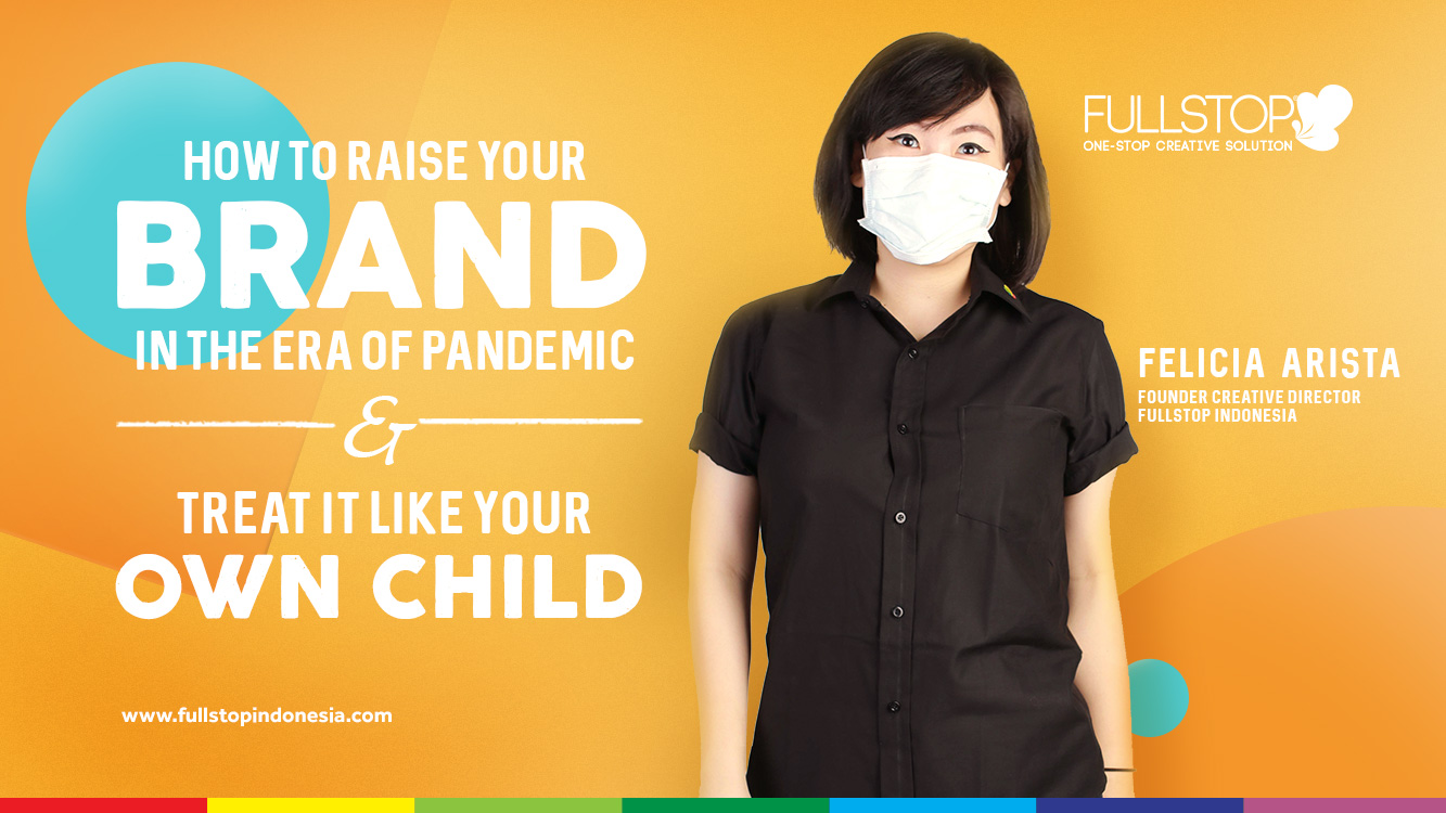 How to Raise Your Brand In The Era of Pandemic & Treat It Like Your Own Child