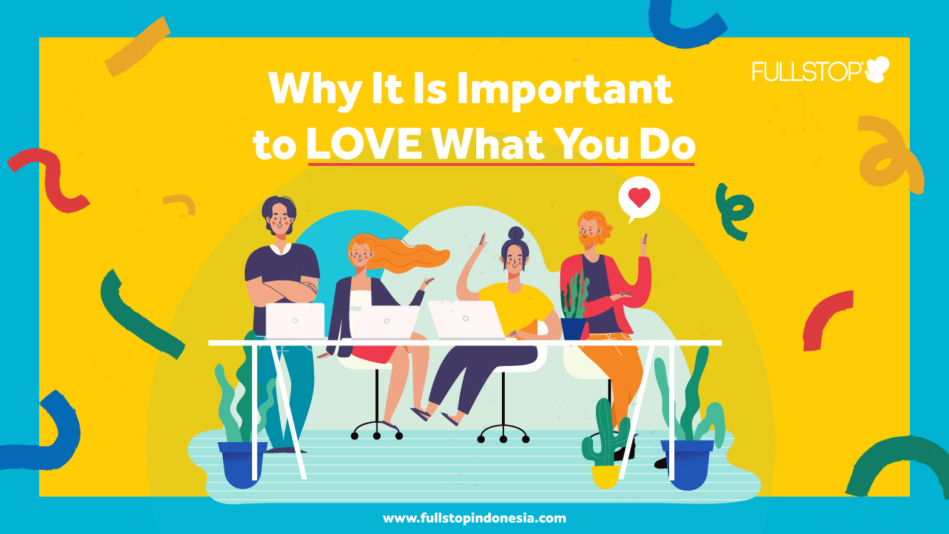 Why Is It Important to LOVE What You Do!