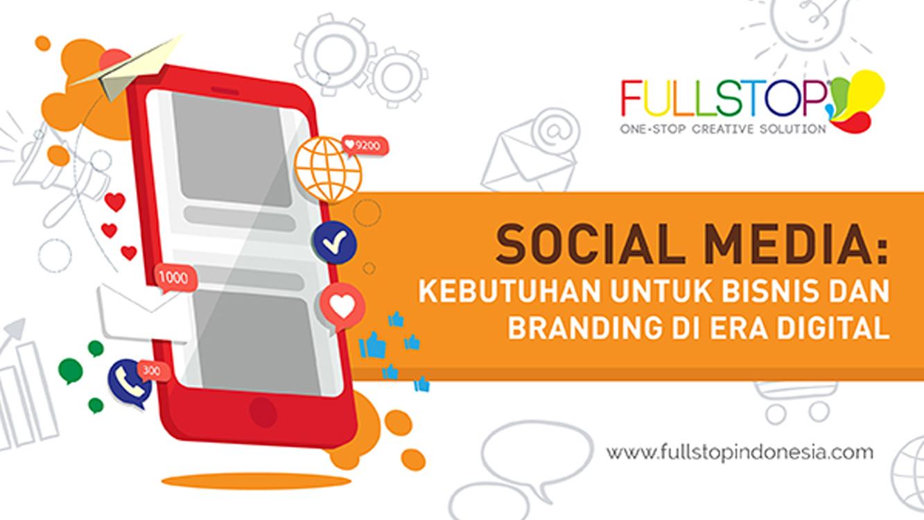 SOCIAL MEDIA: Kebutuhan Untuk Bisnis dan Branding di Era Digital