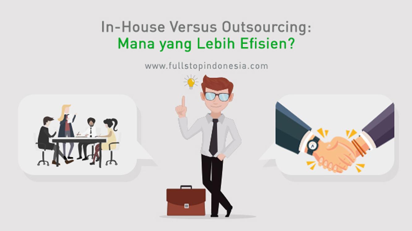 In-House Versus Outsourcing: Mana yang Lebih Efisien?