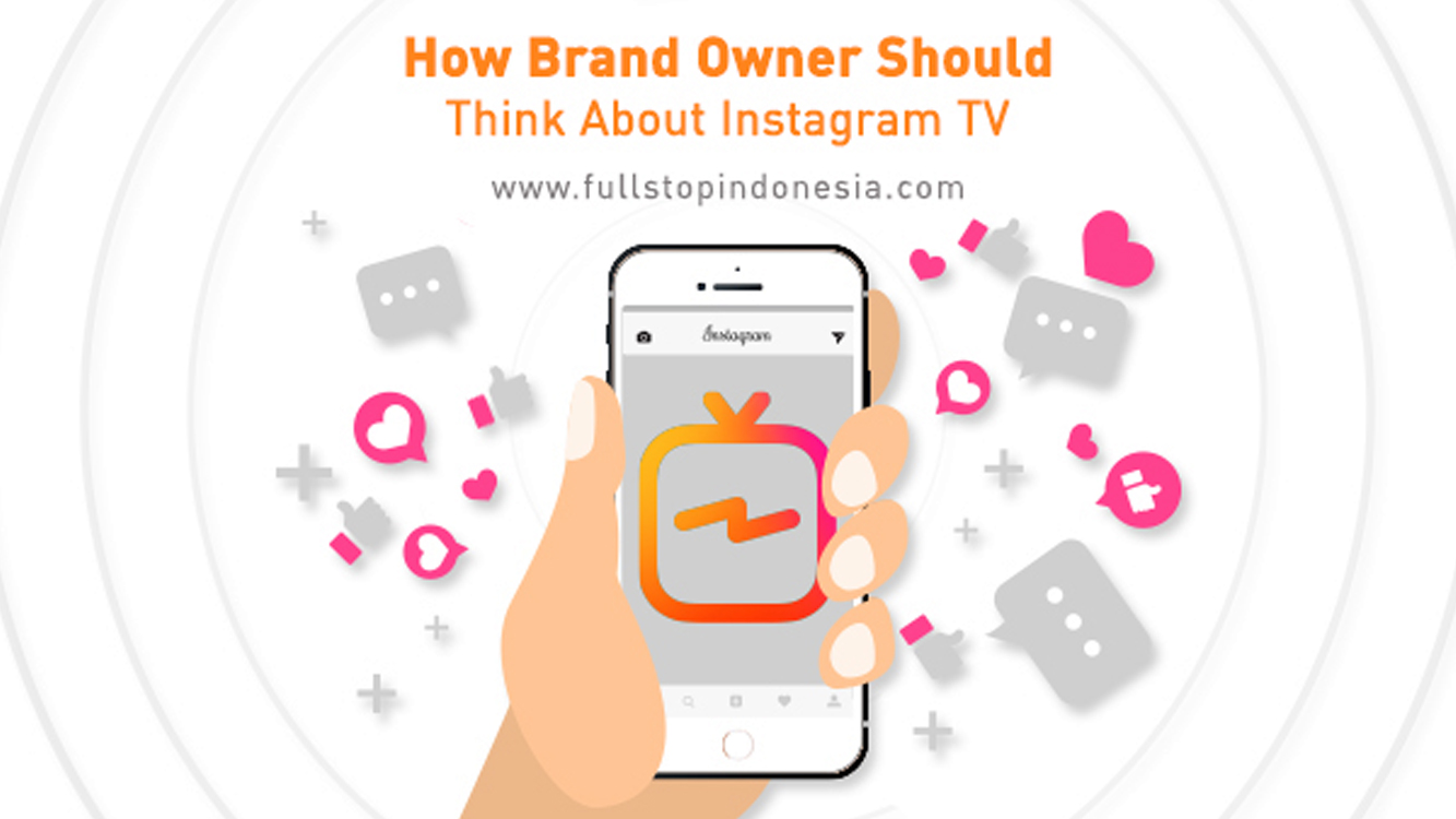 How Brand Owner Should Think About Instagram TV (IGTV)