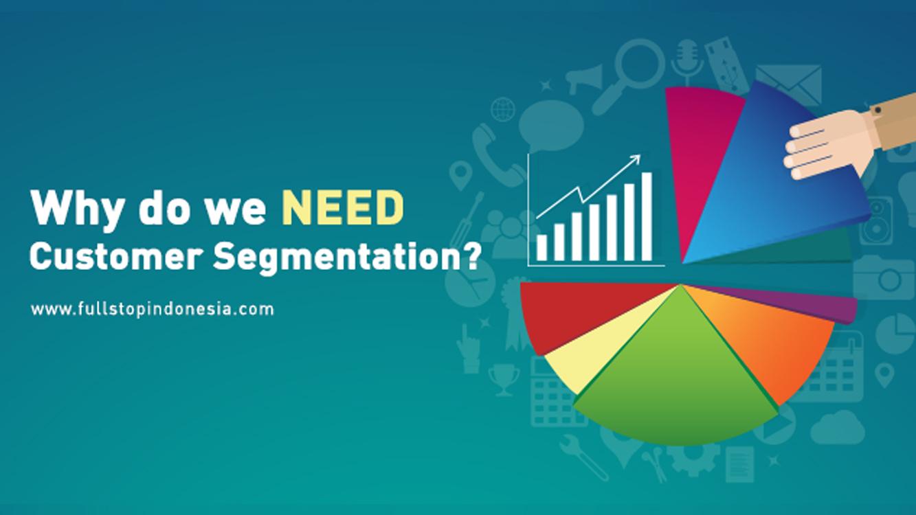 Why Do We Need Customer Segmentation?