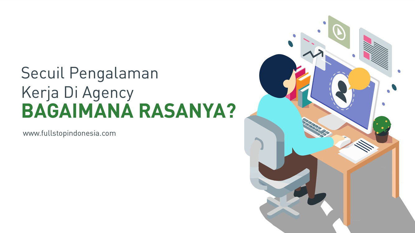 Secuil Pengalaman Kerja di Agency: Bagaimana Rasanya?