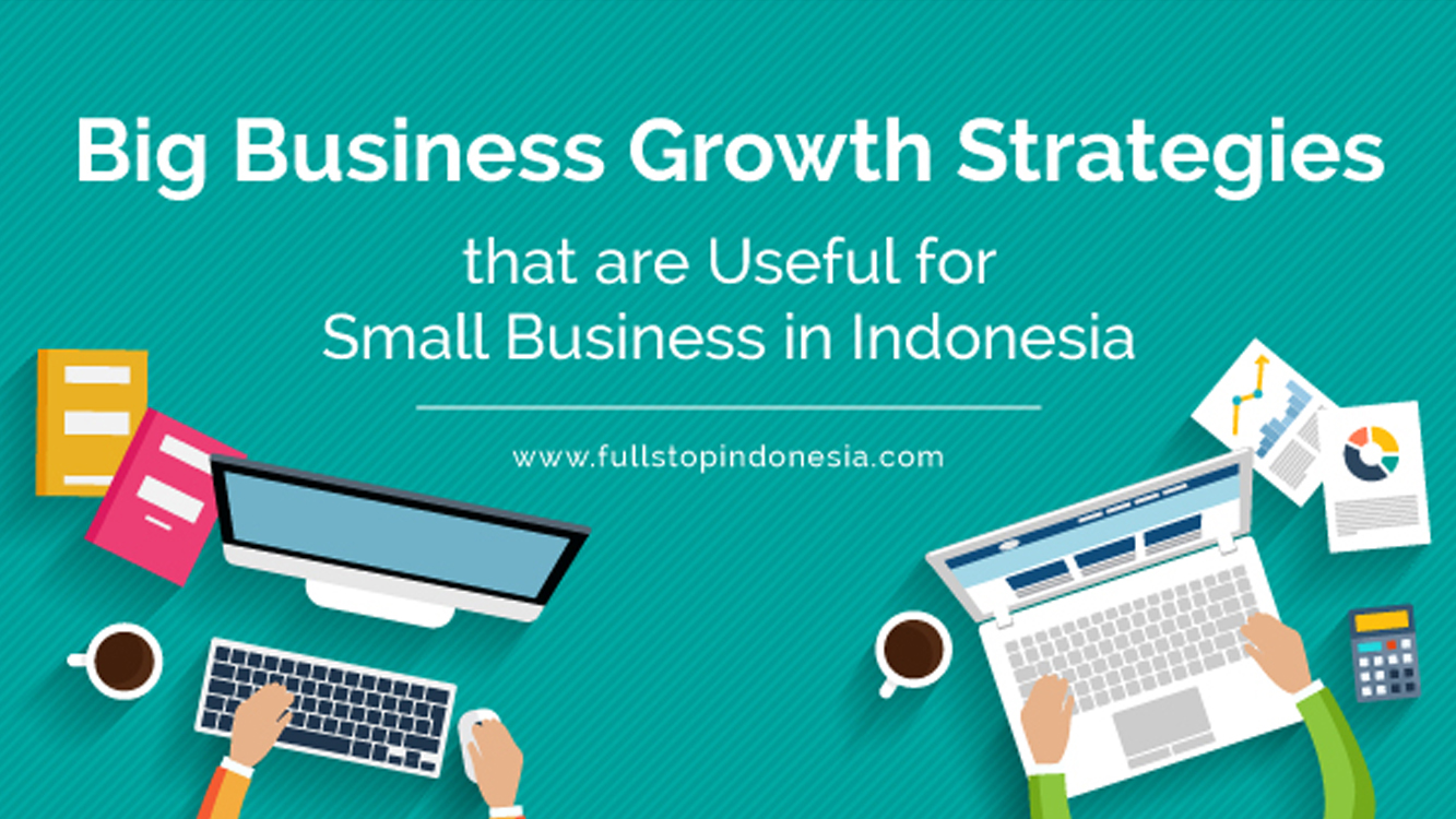 Big Business Growth Strategies that are Useful for Small Business in Indonesia